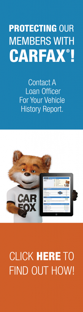 Protecting our Members with CARFAX! Contact a Loan Officer for your Vehicle History Report. Click here to find out how!